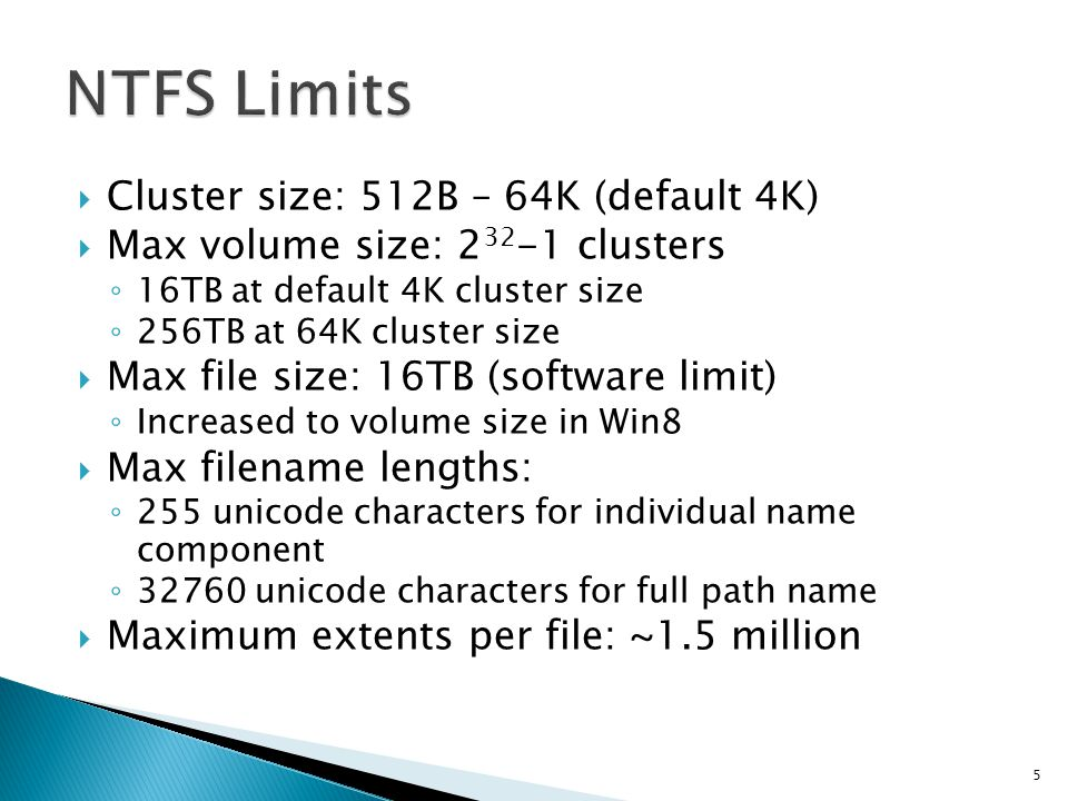 NTFS Limits Cluster size: 512B – 64K (default 4K)