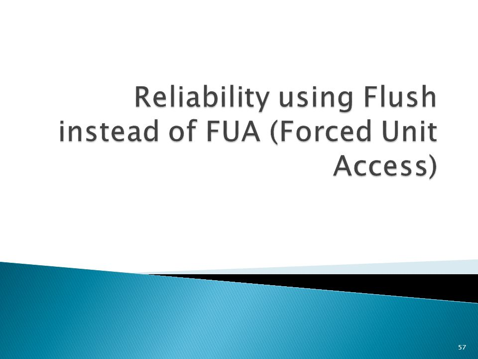 Reliability using Flush instead of FUA (Forced Unit Access)