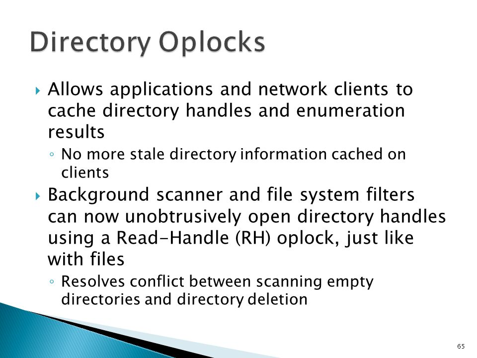 Directory Oplocks Allows applications and network clients to cache directory handles and enumeration results.