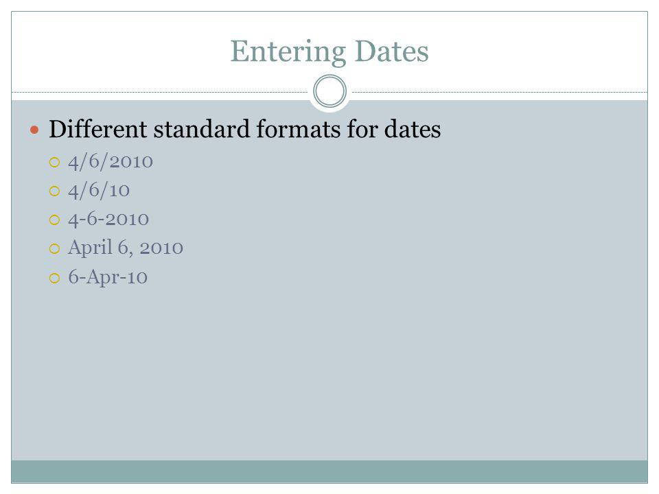 Entering Dates Different standard formats for dates 4/6/2010 4/6/10
