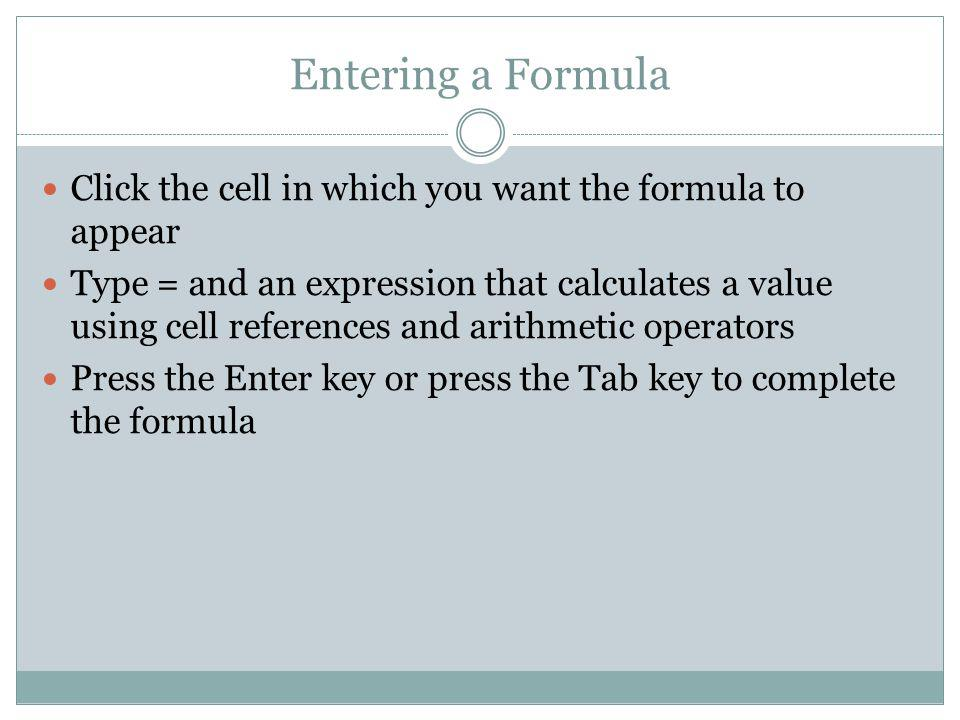 Entering a Formula Click the cell in which you want the formula to appear.