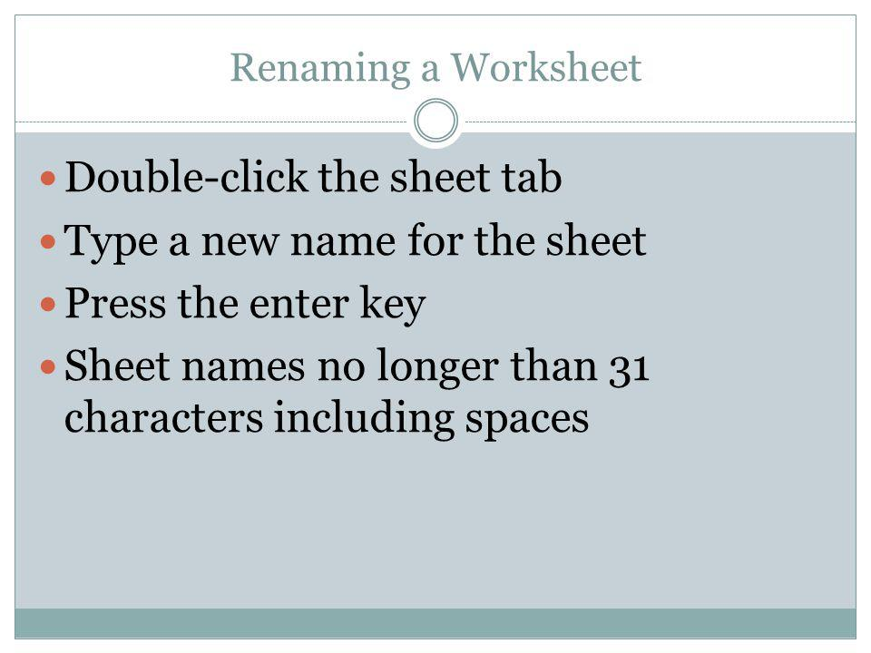 Double-click the sheet tab Type a new name for the sheet