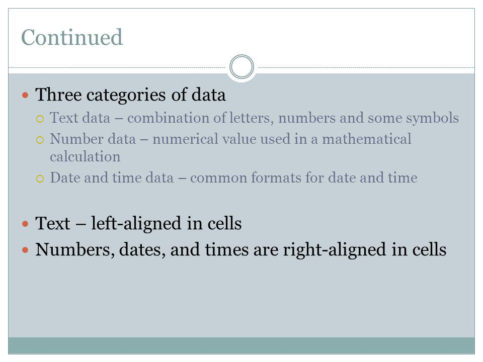 Continued Three categories of data Text – left-aligned in cells