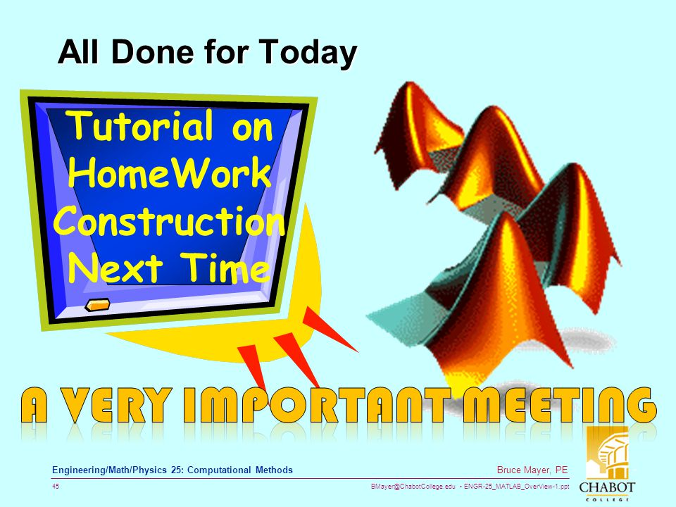 Tutorial on HomeWork Construction Next Time A VERY Important Meeting