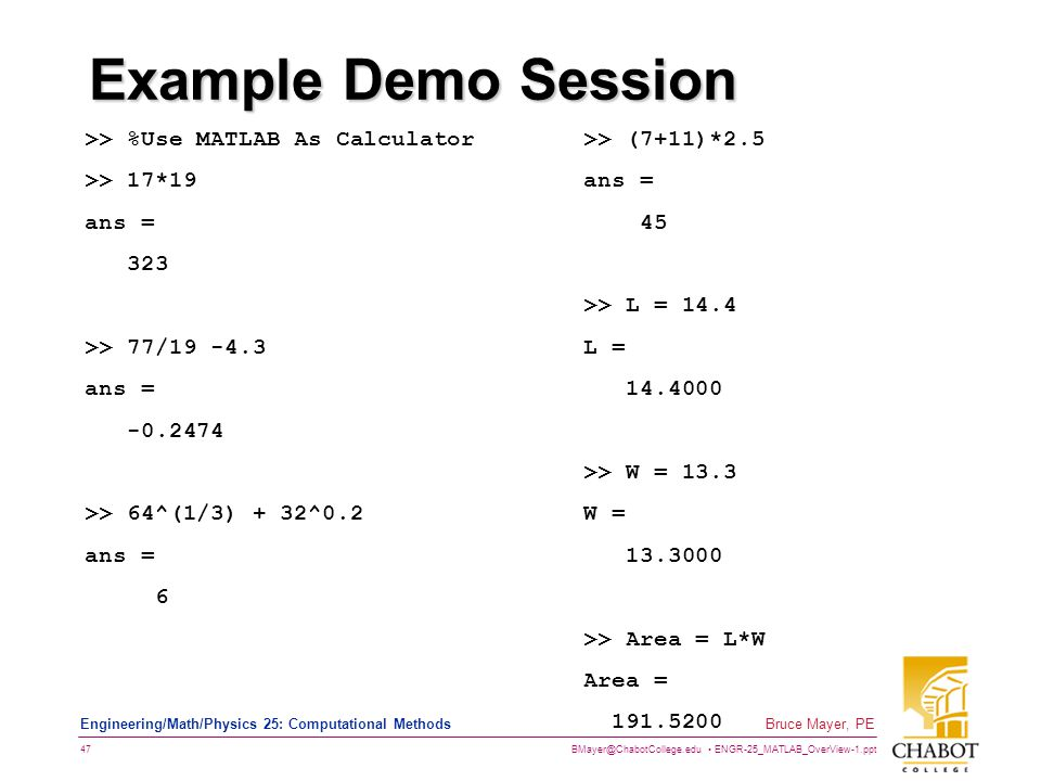 Example Demo Session >> %Use MATLAB As Calculator >> 17*19
