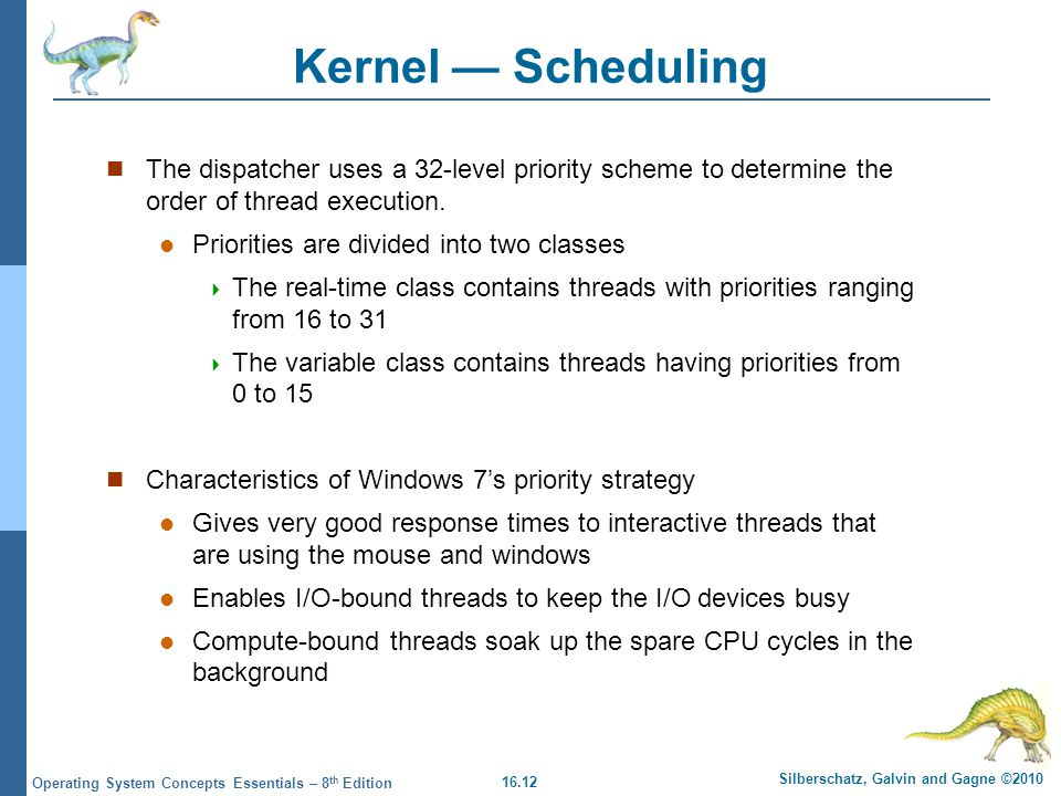 Kernel — Scheduling The dispatcher uses a 32-level priority scheme to determine the order of thread execution.