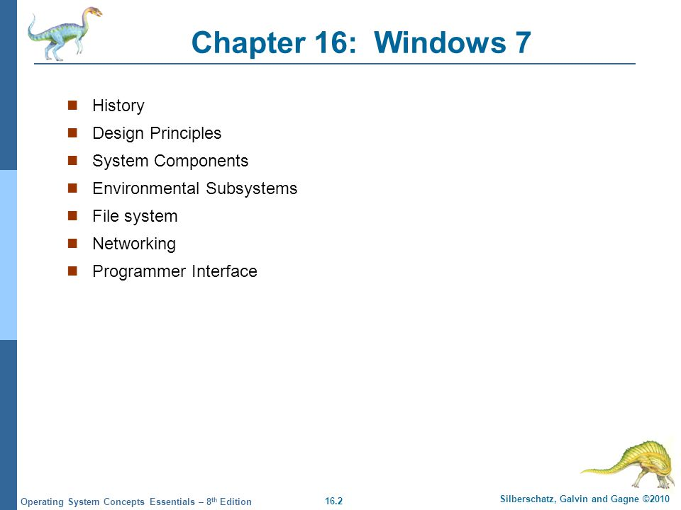 Chapter 16: Windows 7 History Design Principles System Components