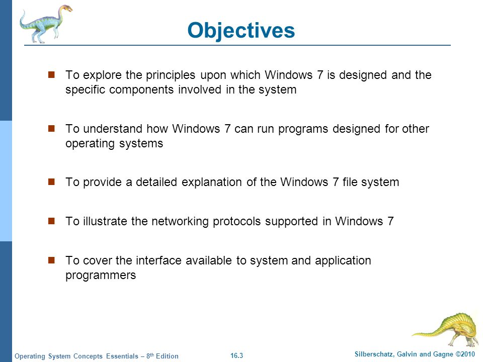 Objectives To explore the principles upon which Windows 7 is designed and the specific components involved in the system.