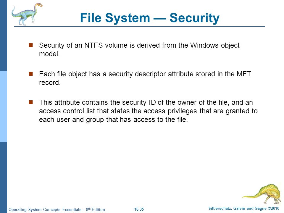 File System — Security Security of an NTFS volume is derived from the Windows object model.