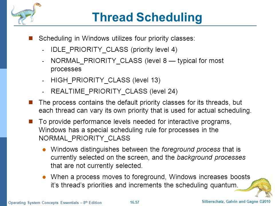 Thread Scheduling Scheduling in Windows utilizes four priority classes: IDLE_PRIORITY_CLASS (priority level 4)