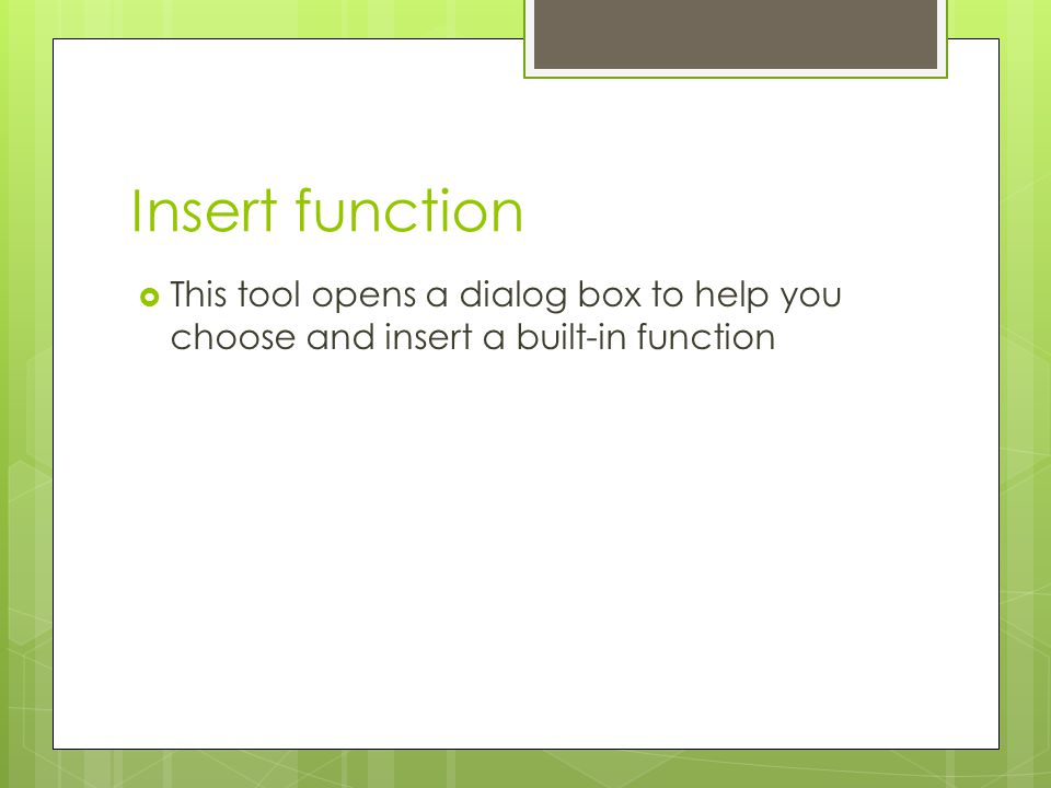 Insert function This tool opens a dialog box to help you choose and insert a built-in function