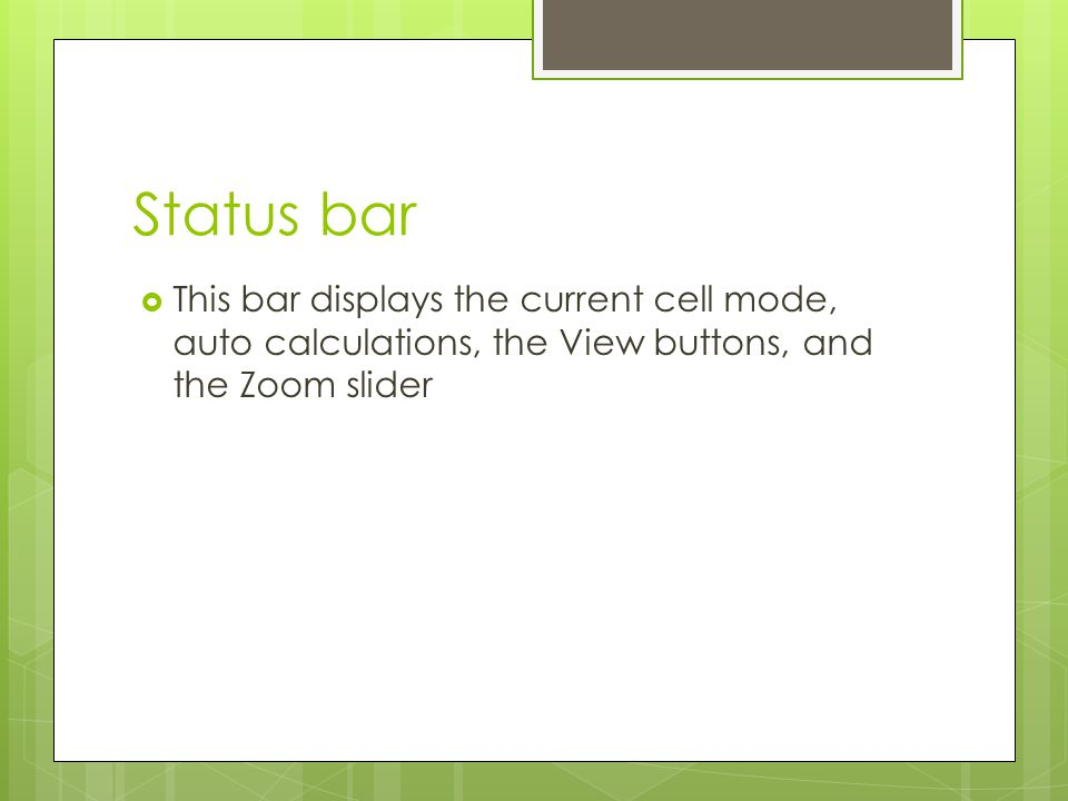 Status bar This bar displays the current cell mode, auto calculations, the View buttons, and the Zoom slider.