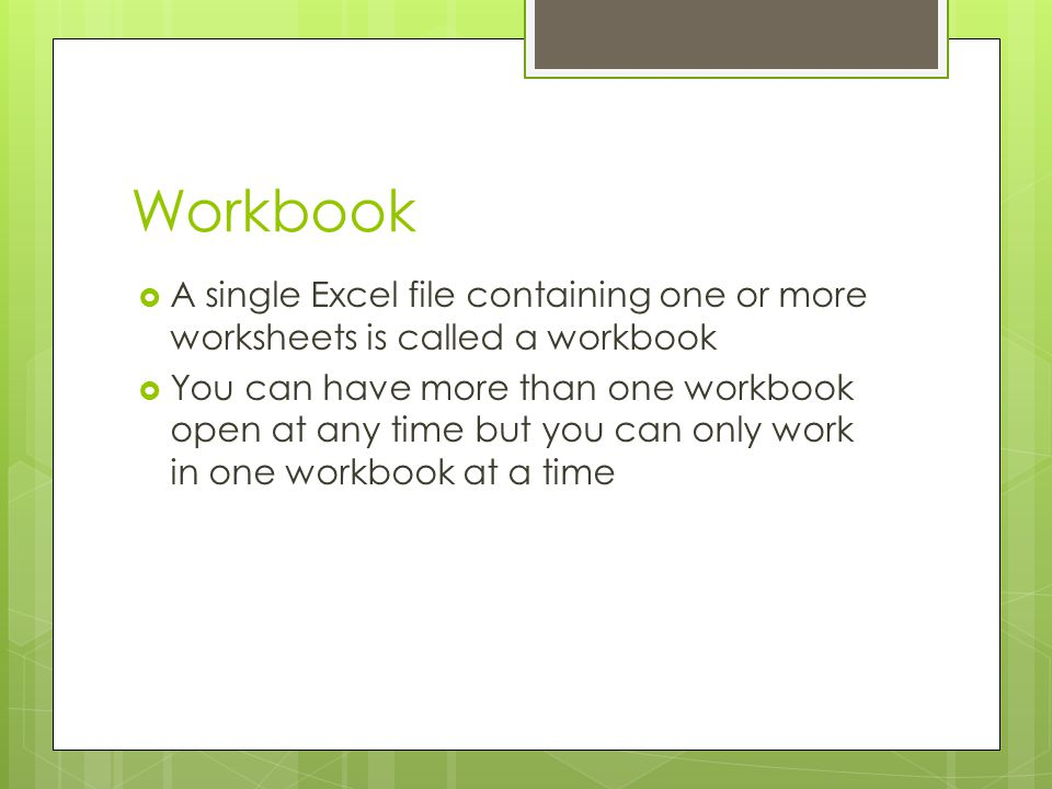 Workbook A single Excel file containing one or more worksheets is called a workbook.