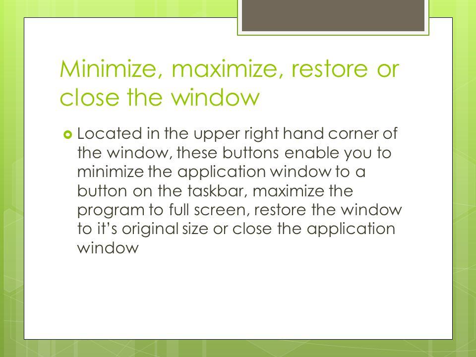 Minimize, maximize, restore or close the window