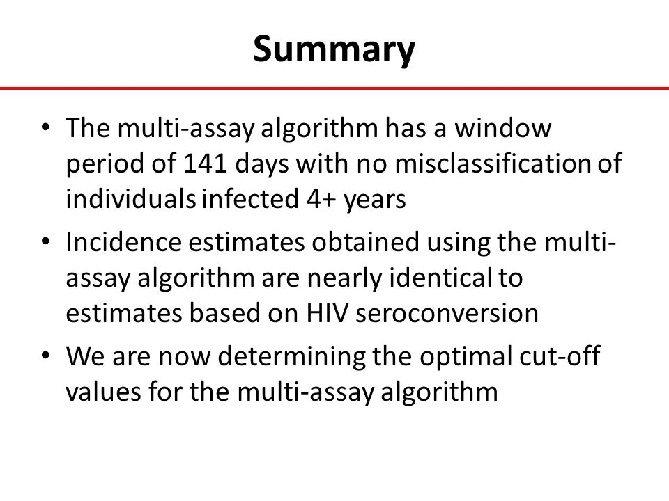Summary The multi-assay algorithm has a window period of 141 days with no misclassification of individuals infected 4+ years.