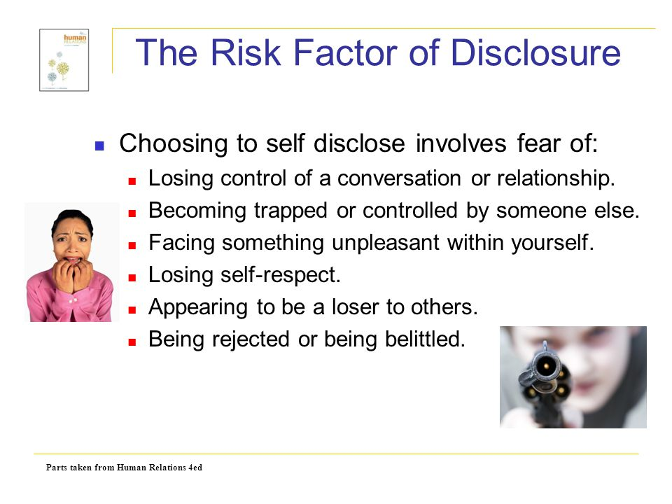 self awareness self disclosure trust Self-disclosure promotes attraction people feel a sense of closeness to others who reveal their vulnerabilities mutual self-disclosures create trust.