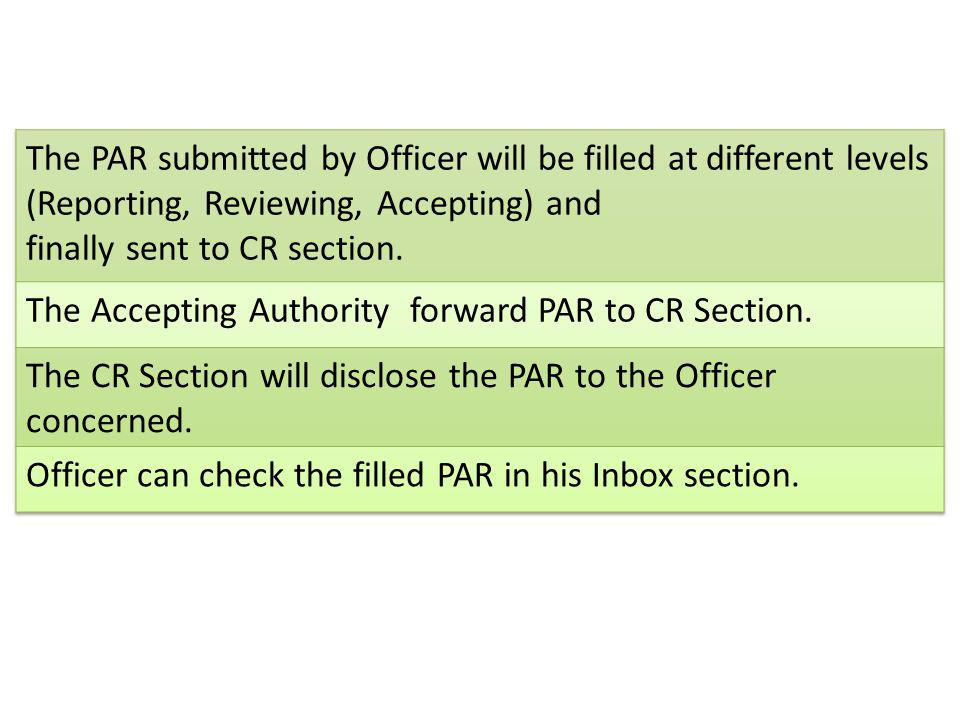 The PAR submitted by Officer will be filled at different levels (Reporting, Reviewing, Accepting) and