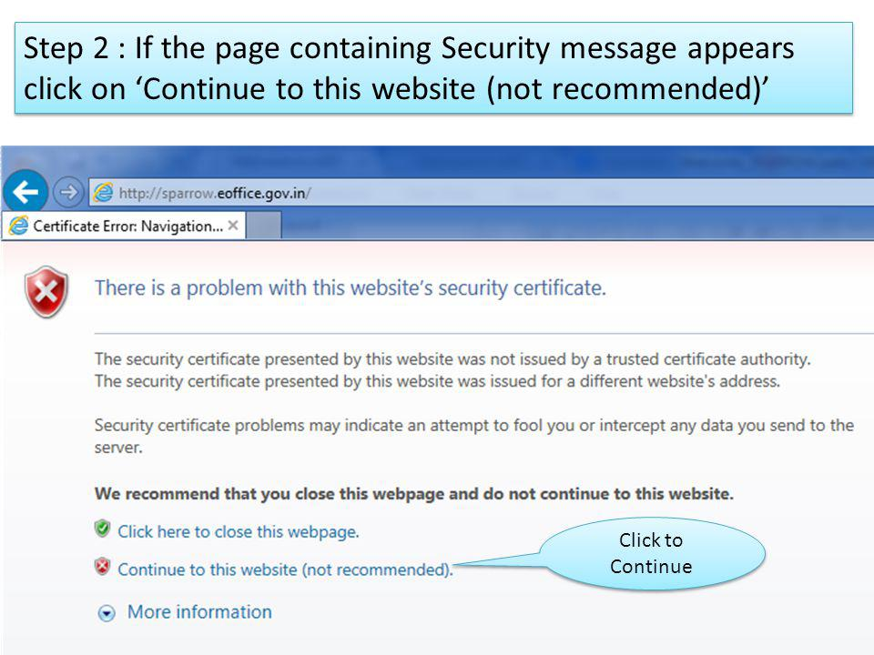 Step 2 : If the page containing Security message appears click on 'Continue to this website (not recommended)'