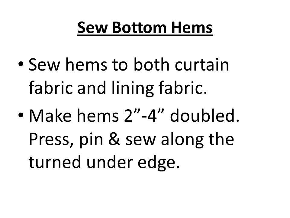 Sew hems to both curtain fabric and lining fabric.