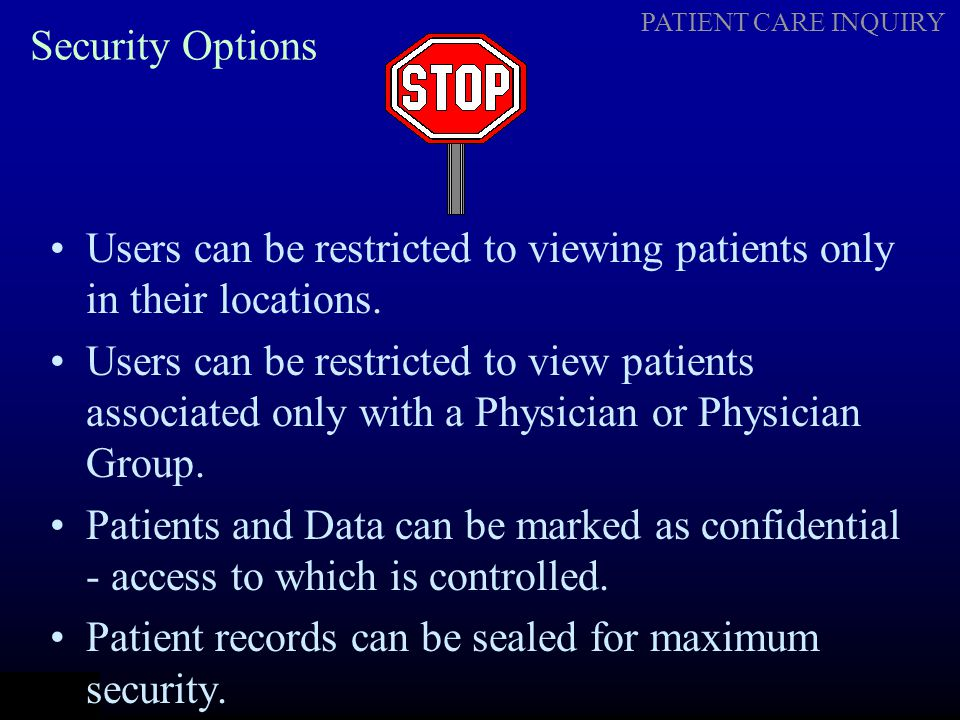 Security Options Users can be restricted to viewing patients only in their locations.