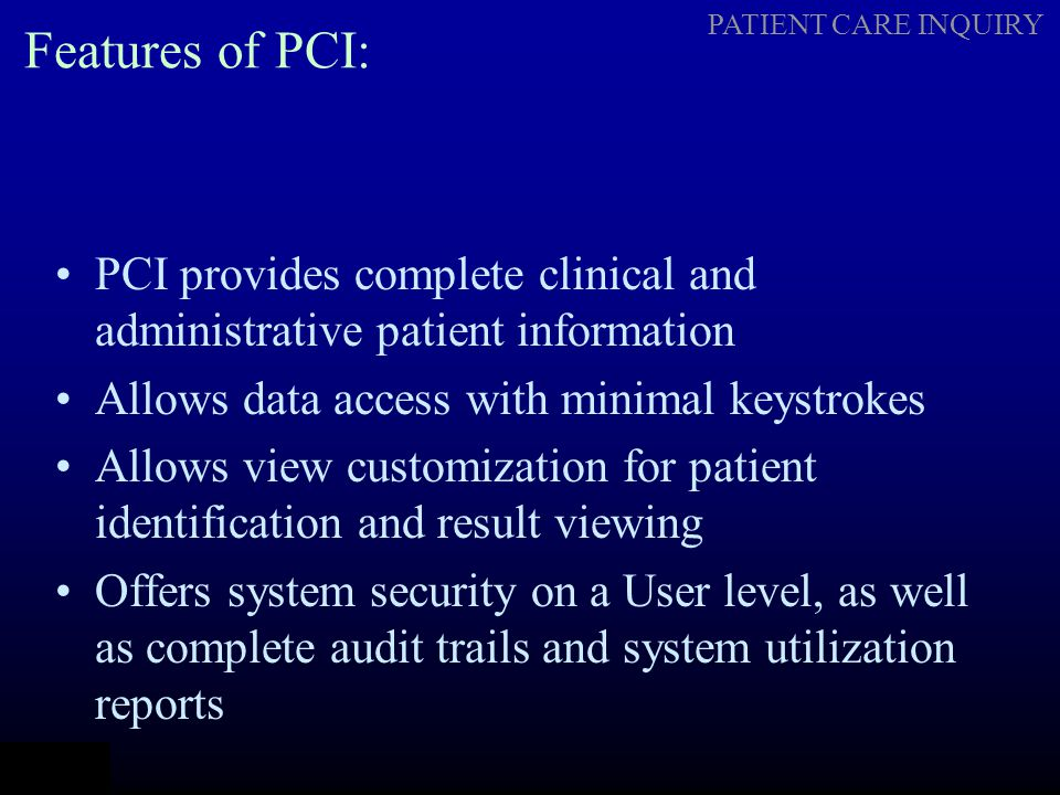 Features of PCI: PCI provides complete clinical and administrative patient information. Allows data access with minimal keystrokes.