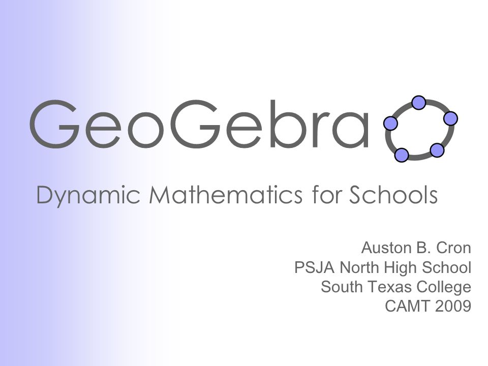 GeoGebra Dynamic Mathematics for Schools Auston B. Cron