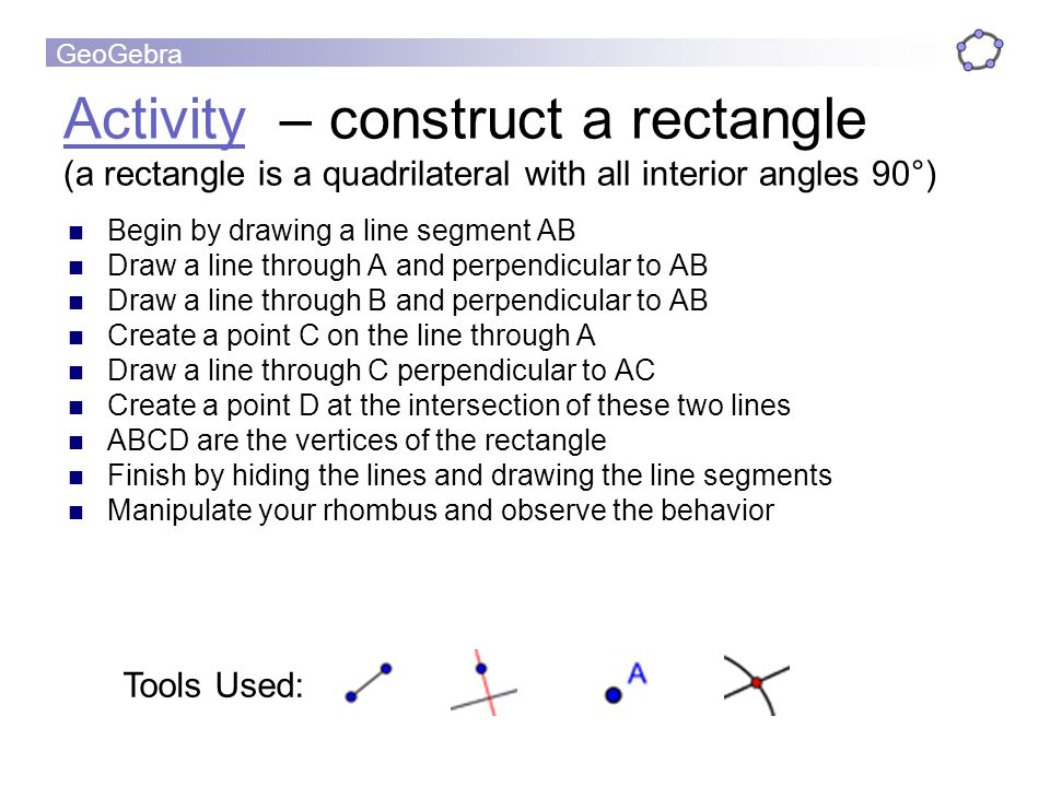 Activity – construct a rectangle (a rectangle is a quadrilateral with all interior angles 90°)