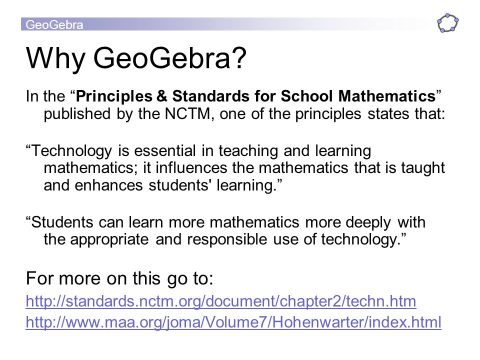 Why GeoGebra For more on this go to: