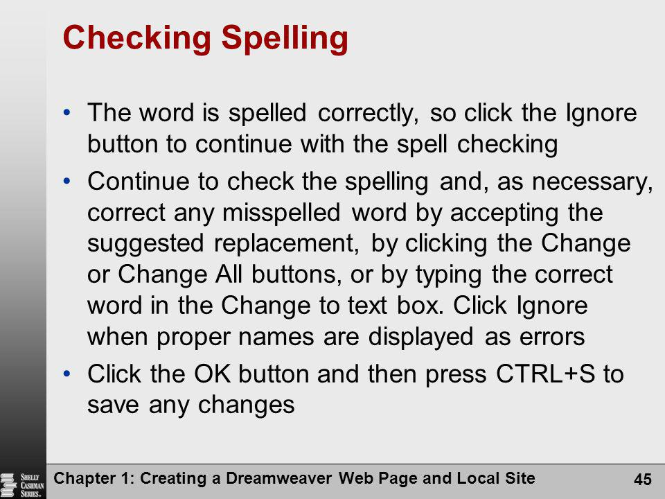 Checking Spelling The word is spelled correctly, so click the Ignore button to continue with the spell checking.