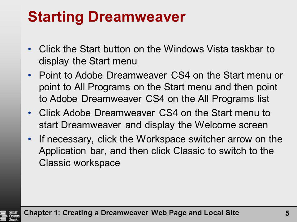 Starting Dreamweaver Click the Start button on the Windows Vista taskbar to display the Start menu.
