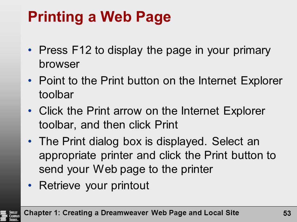 Printing a Web Page Press F12 to display the page in your primary browser. Point to the Print button on the Internet Explorer toolbar.