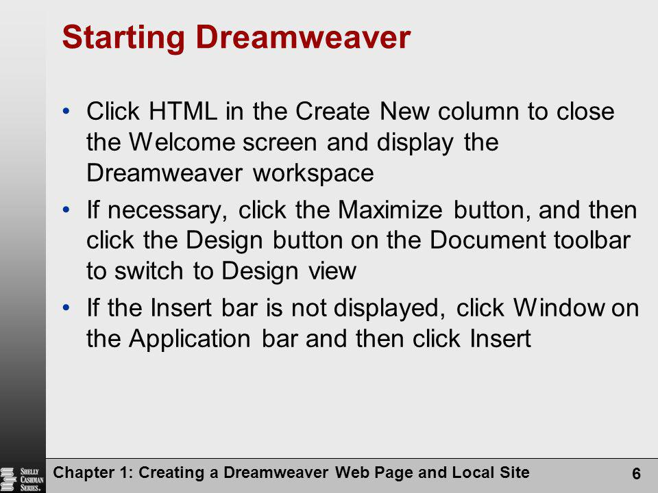 Starting Dreamweaver Click HTML in the Create New column to close the Welcome screen and display the Dreamweaver workspace.