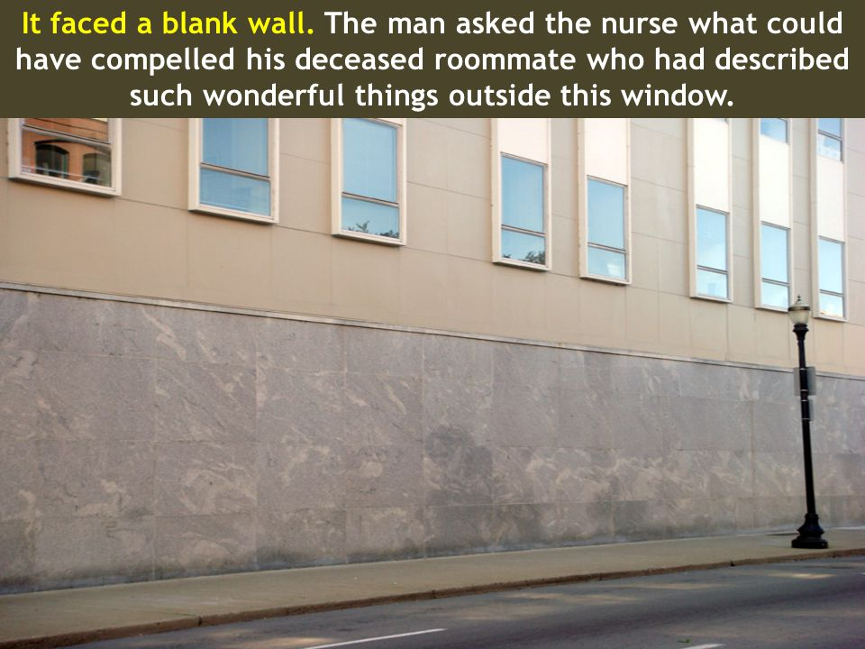 It faced a blank wall. The man asked the nurse what could