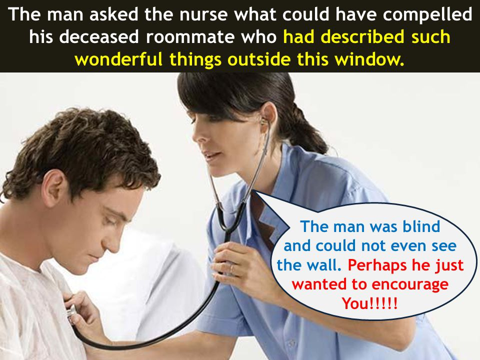 The man asked the nurse what could have compelled