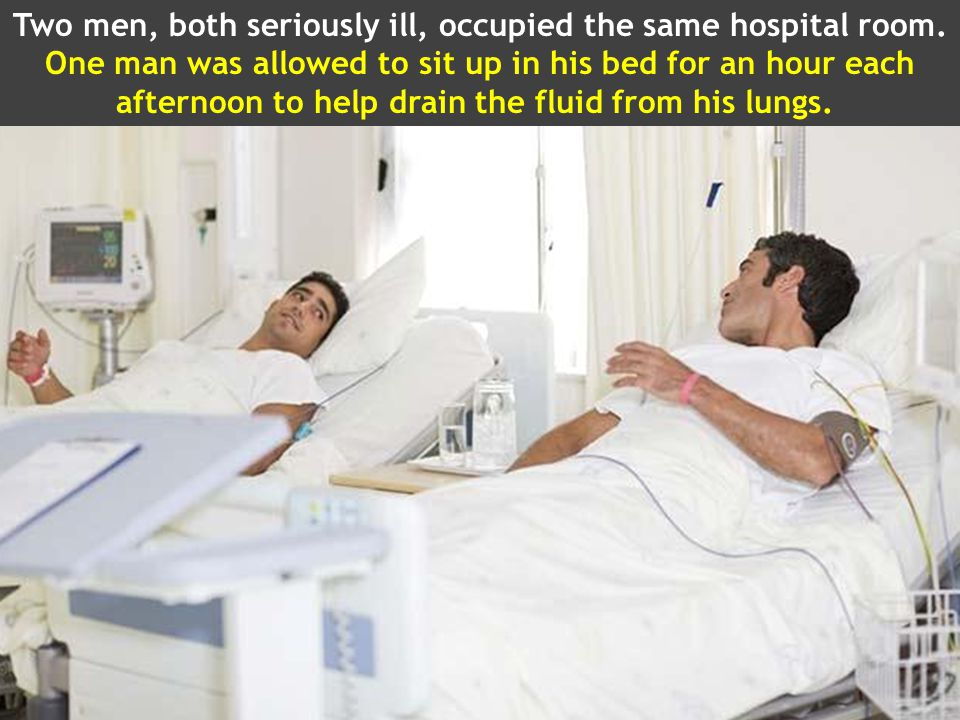 Two men, both seriously ill, occupied the same hospital room.