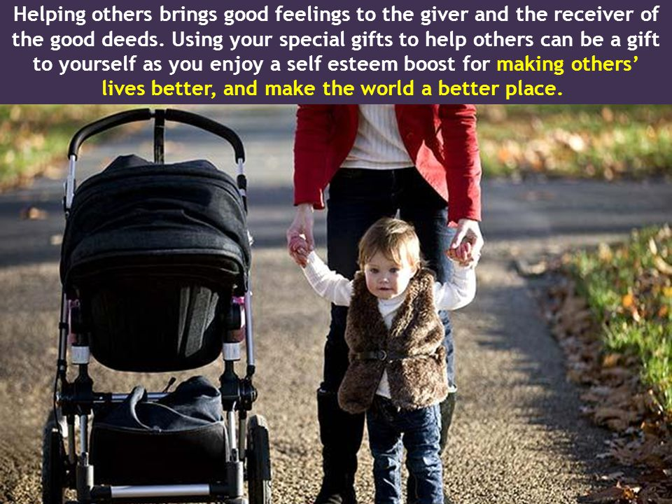 Helping others brings good feelings to the giver and the receiver of