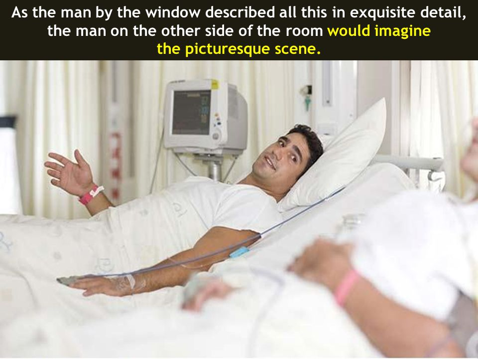 As the man by the window described all this in exquisite detail,