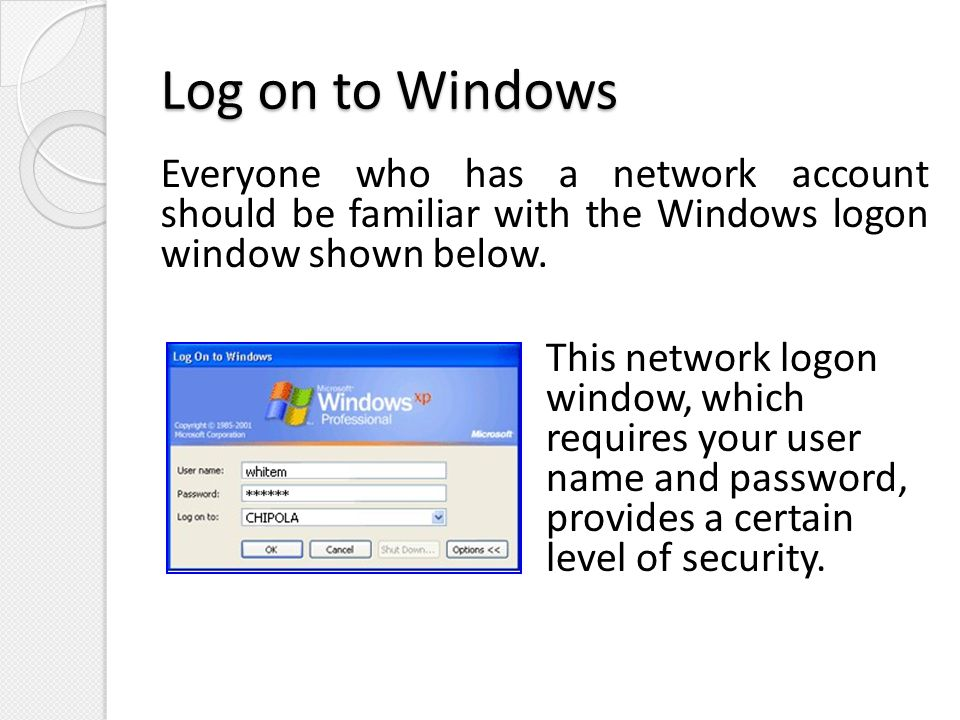 Log on to Windows Everyone who has a network account should be familiar with the Windows logon window shown below.