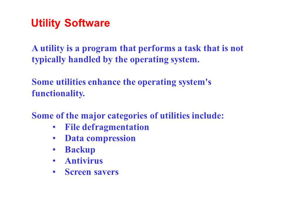 Utility Software A utility is a program that performs a task that is not typically handled by the operating system.