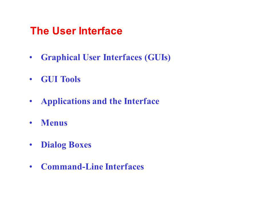 The User Interface Graphical User Interfaces (GUIs) GUI Tools