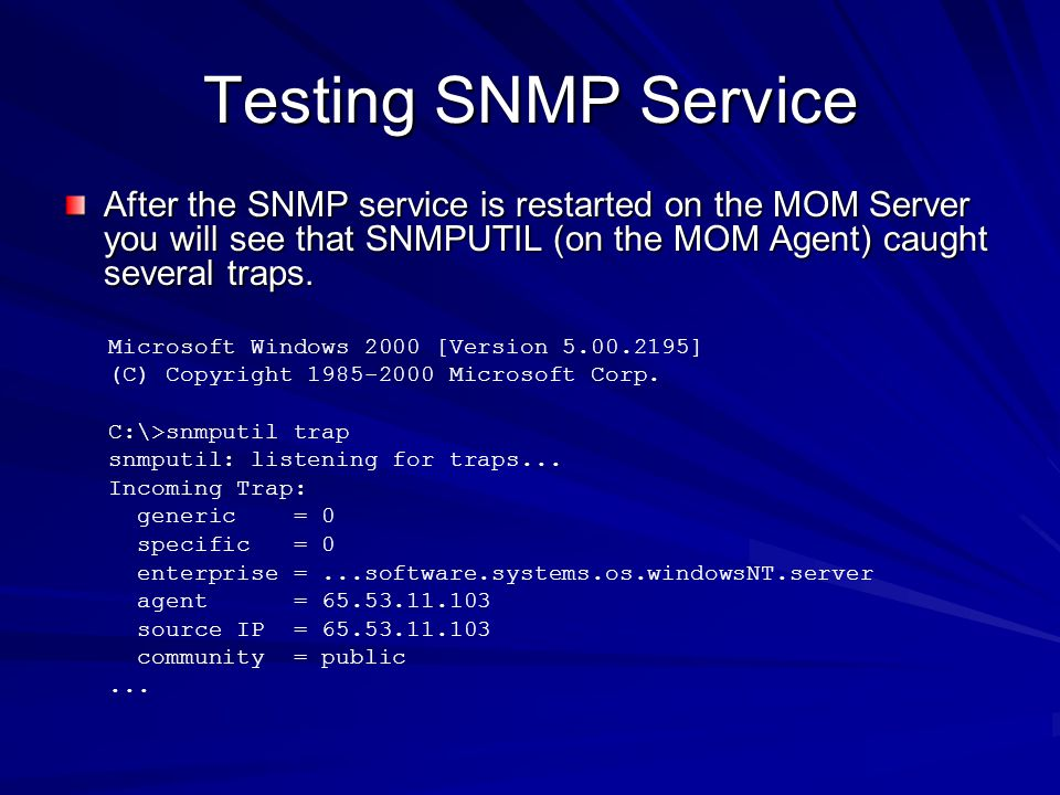 Testing SNMP Service After the SNMP service is restarted on the MOM Server you will see that SNMPUTIL (on the MOM Agent) caught several traps.