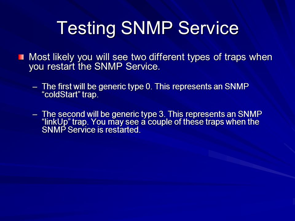 Testing SNMP Service Most likely you will see two different types of traps when you restart the SNMP Service.