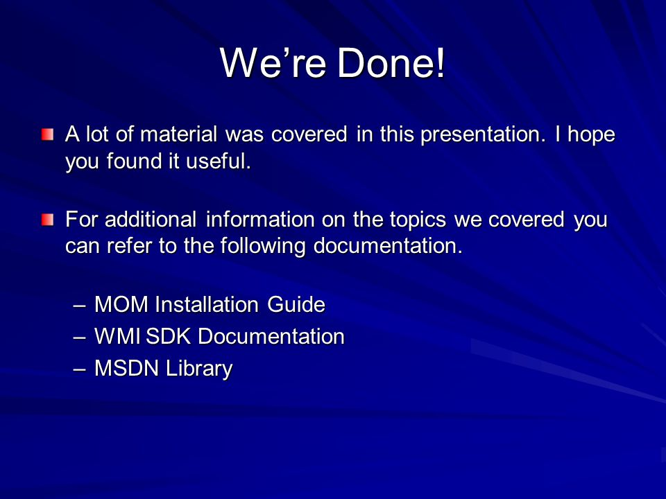 We're Done! A lot of material was covered in this presentation. I hope you found it useful.
