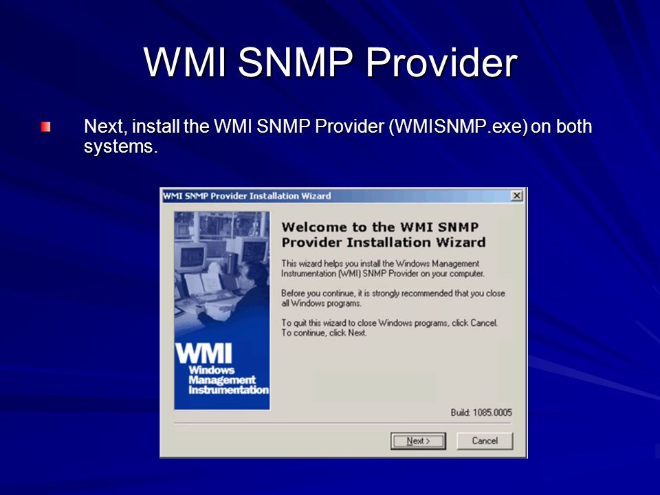 WMI SNMP Provider Next, install the WMI SNMP Provider (WMISNMP.exe) on both systems.