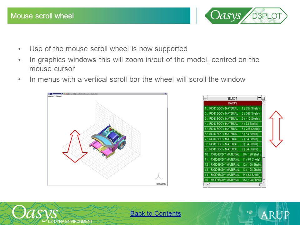 Mouse scroll wheel Use of the mouse scroll wheel is now supported.
