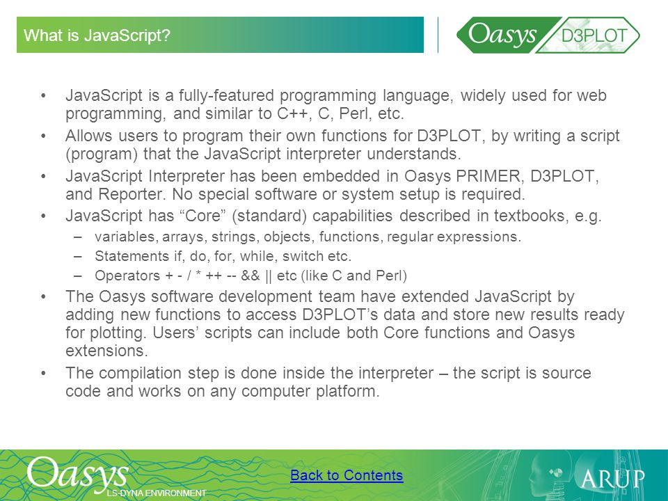 What is JavaScript JavaScript is a fully-featured programming language, widely used for web programming, and similar to C++, C, Perl, etc.