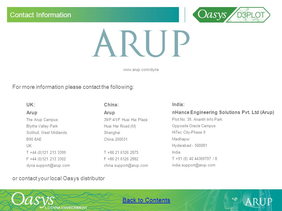 Contact Information www.arup.com/dyna. For more information please contact the following: UK: Arup.