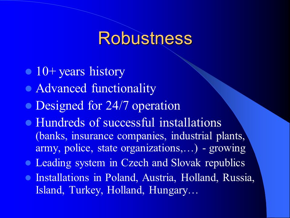 Robustness 10+ years history Advanced functionality