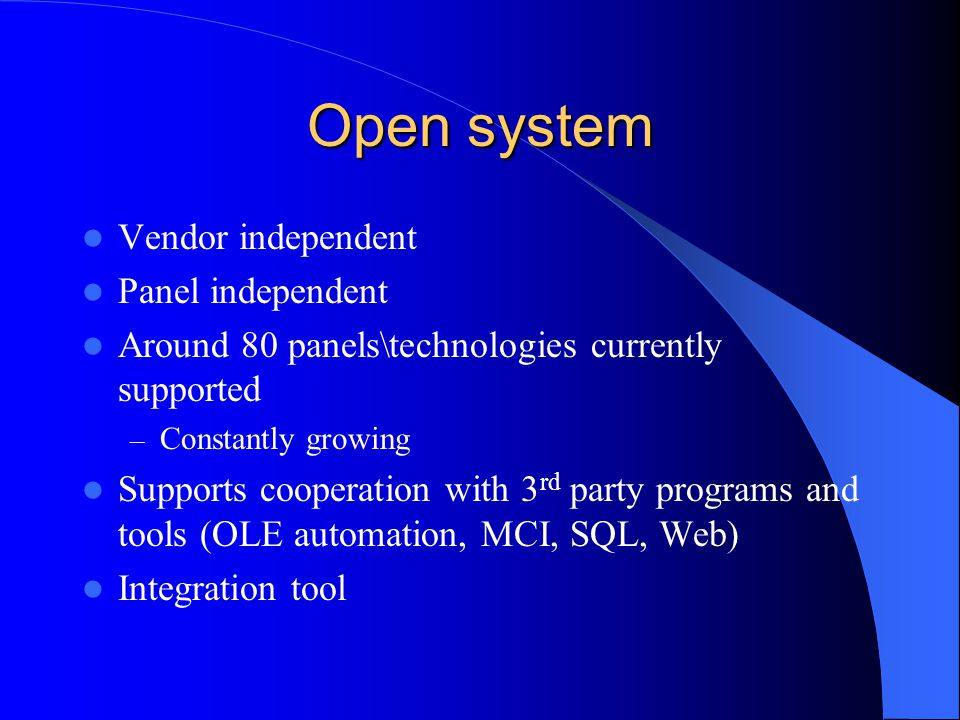 Open system Vendor independent Panel independent