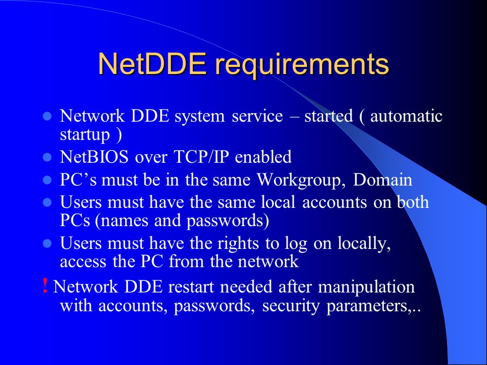 NetDDE requirements Network DDE system service – started ( automatic startup ) NetBIOS over TCP/IP enabled.